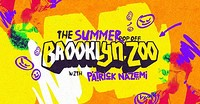 Brooklyn Zoo: The Summer Pop Off w/ Patrick Nazemi at Thekla in Bristol